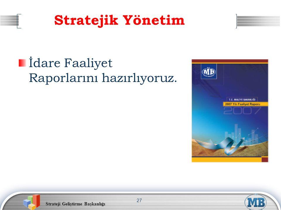 Stratejik Yönetim İdare Faaliyet Raporlarını hazırlıyoruz.