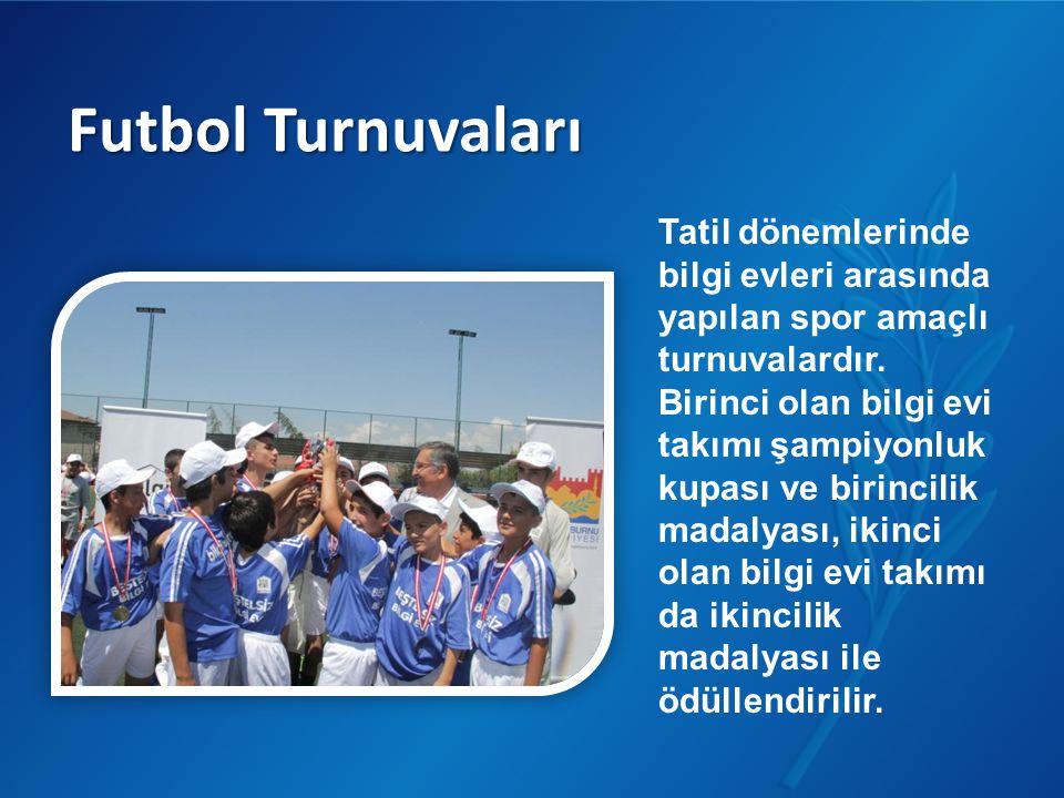 Futbol Turnuvaları Tatil dönemlerinde bilgi evleri arasında yapılan spor amaçlı turnuvalardır.