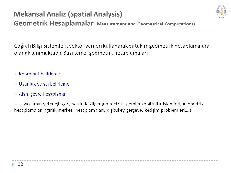 Mekansal Analiz (Spatial Analysis) Geometrik Hesaplamalar (Measurement and Geometrical Computations)