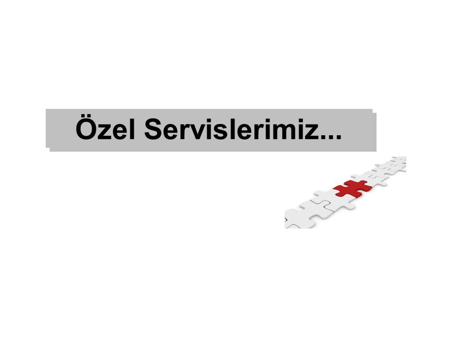 Özel Servislerimiz...