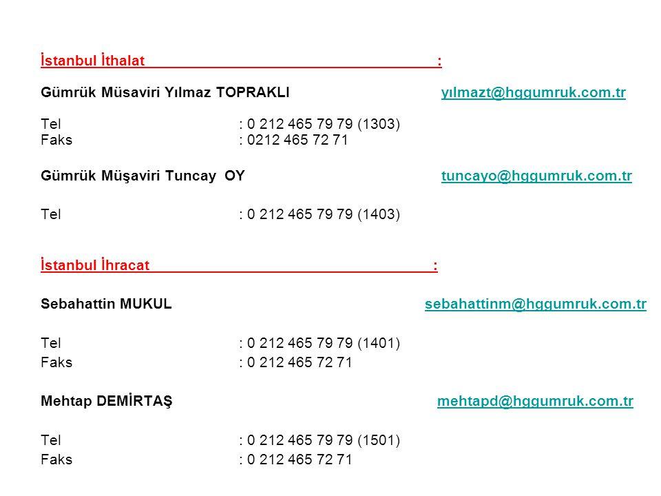 İstanbul İthalat : Gümrük Müsaviri Yılmaz TOPRAKLI yılmazt@hggumruk.com.tr. Tel : 0 212 465 79 79 (1303)