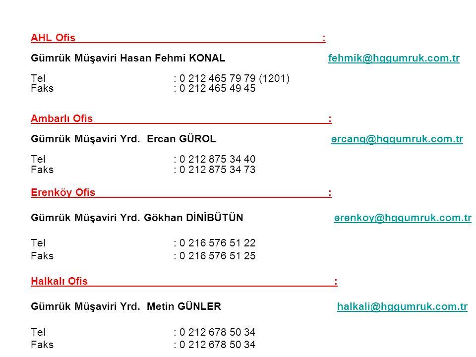 AHL Ofis : Gümrük Müşaviri Hasan Fehmi KONAL fehmik@hggumruk.com.tr.
