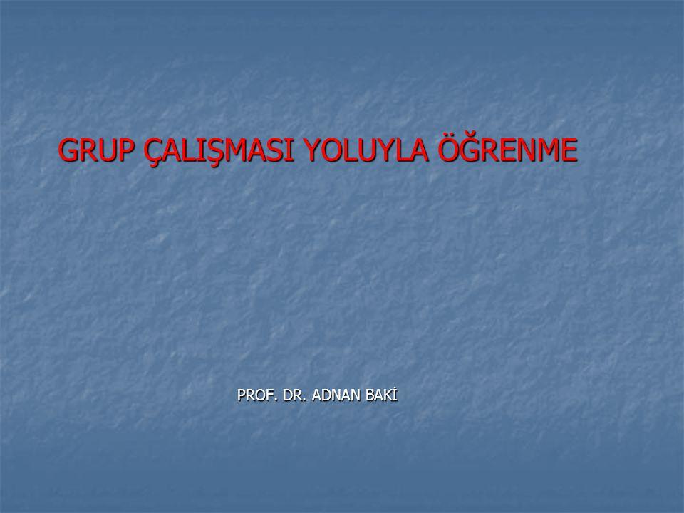 GRUP ÇALIŞMASI YOLUYLA ÖĞRENME PROF. DR. ADNAN BAKİ
