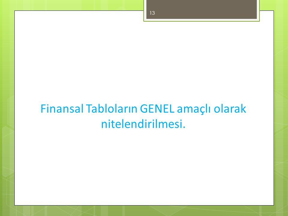 Finansal Tabloların GENEL amaçlı olarak nitelendirilmesi.