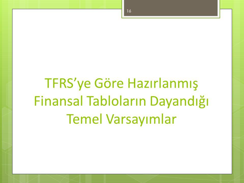 TFRS'ye Göre Hazırlanmış Finansal Tabloların Dayandığı Temel Varsayımlar
