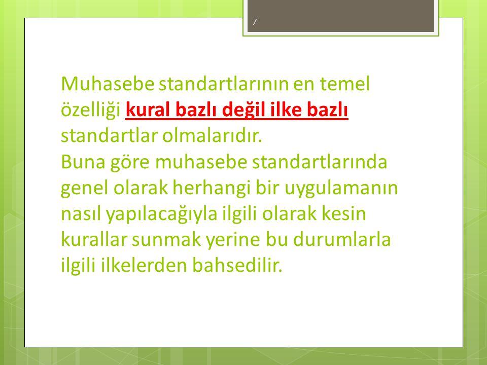 Muhasebe standartlarının en temel özelliği kural bazlı değil ilke bazlı standartlar olmalarıdır.