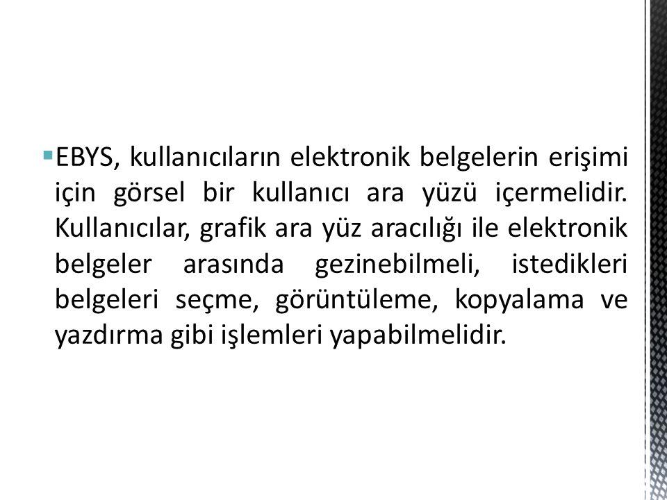 EBYS, kullanıcıların elektronik belgelerin erişimi için görsel bir kullanıcı ara yüzü içermelidir.