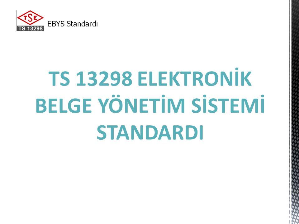 TS 13298 ELEKTRONİK BELGE YÖNETİM SİSTEMİ STANDARDI