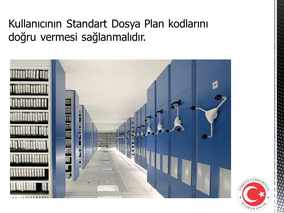 Kullanıcının Standart Dosya Plan kodlarını doğru vermesi sağlanmalıdır.