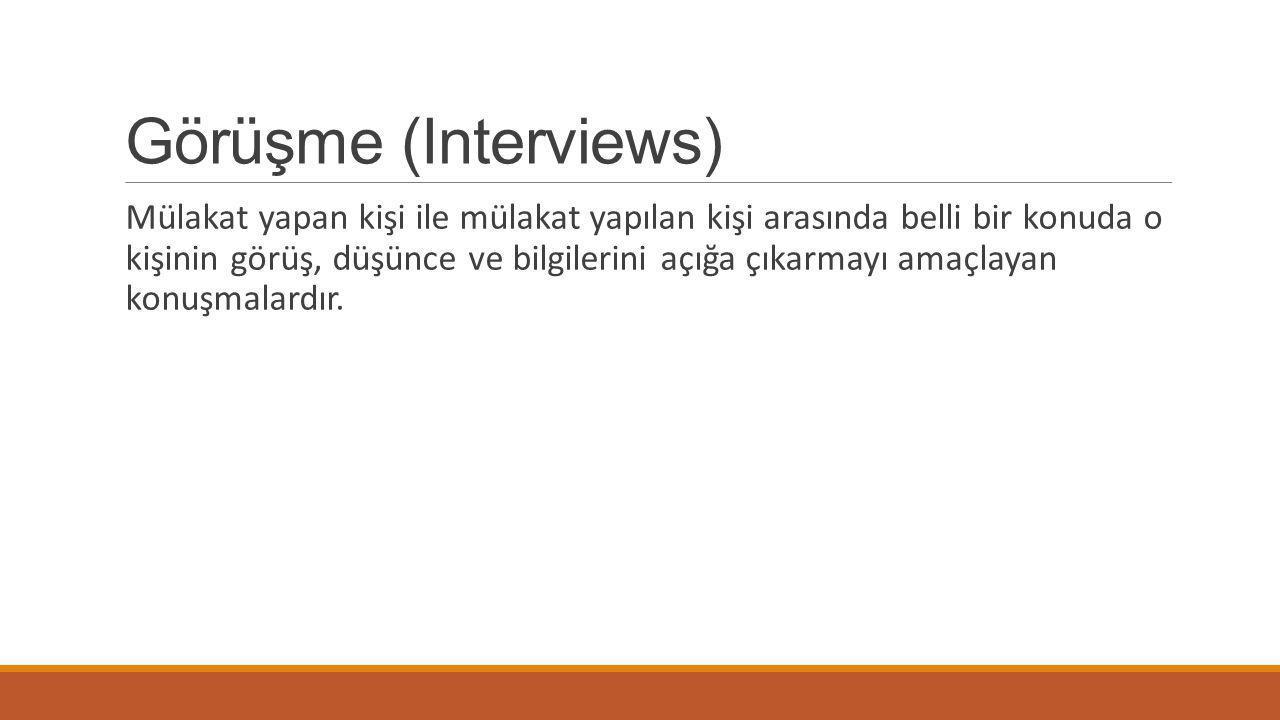 Görüşme (Interviews)