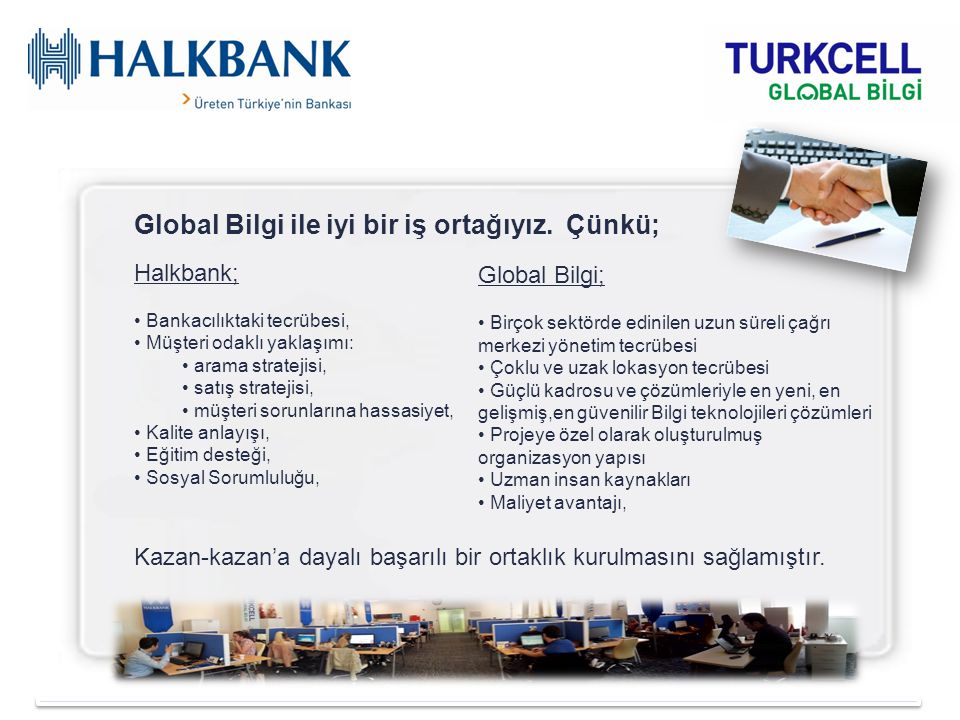 Global Bilgi ile iyi bir iş ortağıyız. Çünkü;