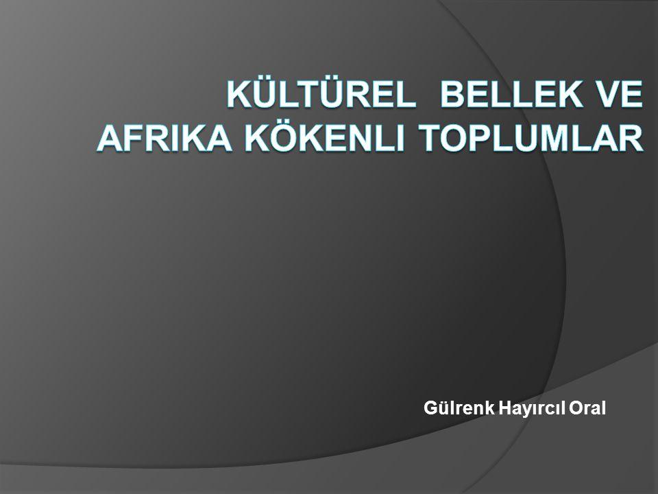 KÜLTÜREL BELLEK VE AFRIKA KÖKENLI TOPLUMLAR