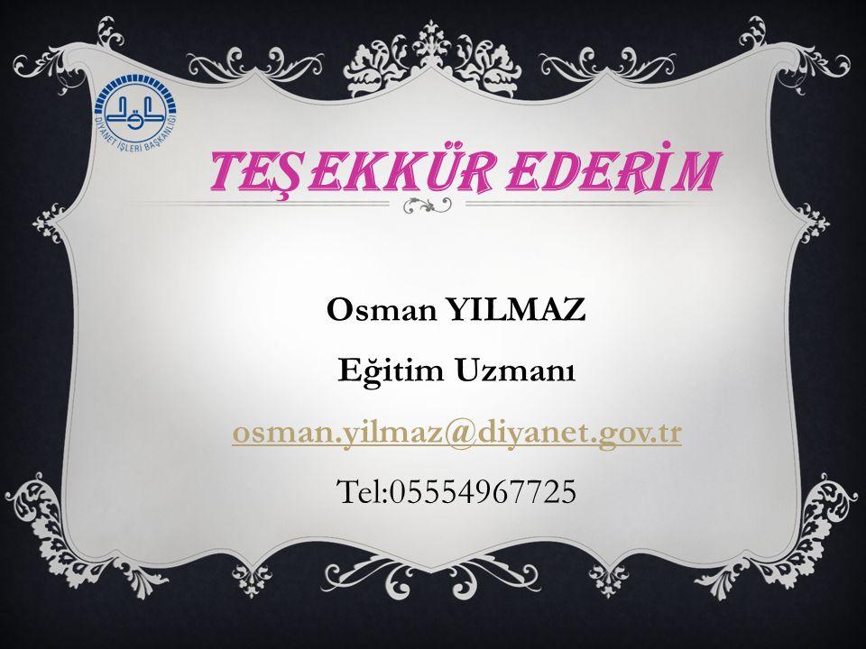 TEŞEKKÜR EDERİM Osman YILMAZ Eğitim Uzmanı osman.yilmaz@diyanet.gov.tr