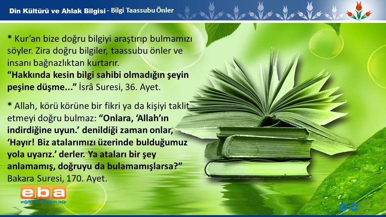 - Bilgi Taassubu Önler * Kur'an bize doğru bilgiyi araştırıp bulmamızı söyler. Zira doğru bilgiler, taassubu önler ve insanı bağnazlıktan kurtarır.