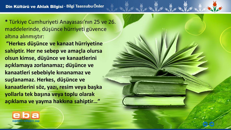 - Bilgi Taassubu Önler * Türkiye Cumhuriyeti Anayasası'nın 25 ve 26. maddelerinde, düşünce hürriyeti güvence altına alınmıştır: