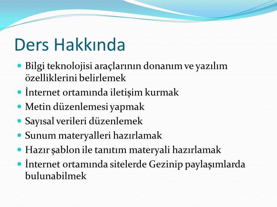 Ders Hakkında Bilgi teknolojisi araçlarının donanım ve yazılım özelliklerini belirlemek. İnternet ortamında iletişim kurmak.
