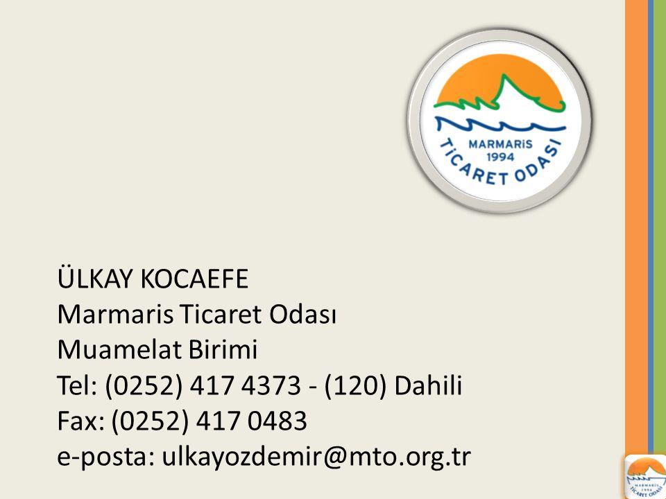 ÜLKAY KOCAEFE Marmaris Ticaret Odası. Muamelat Birimi. Tel: (0252) 417 4373 - (120) Dahili. Fax: (0252) 417 0483.