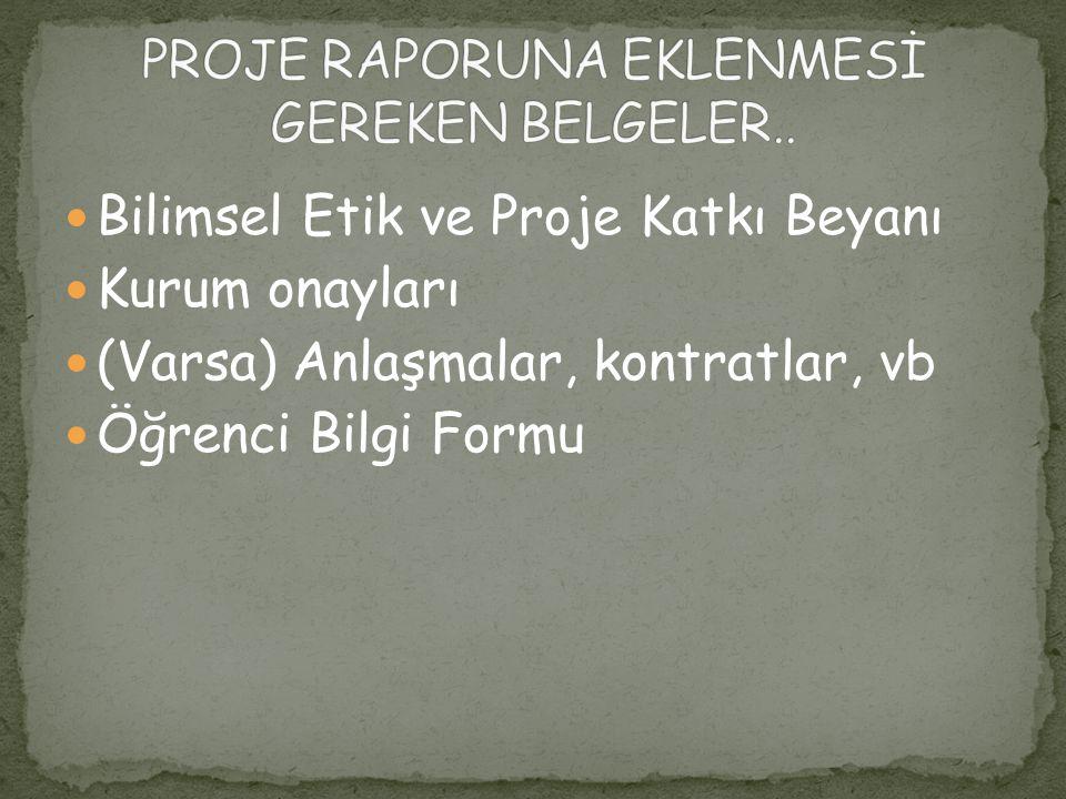 PROJE RAPORUNA EKLENMESİ GEREKEN BELGELER..