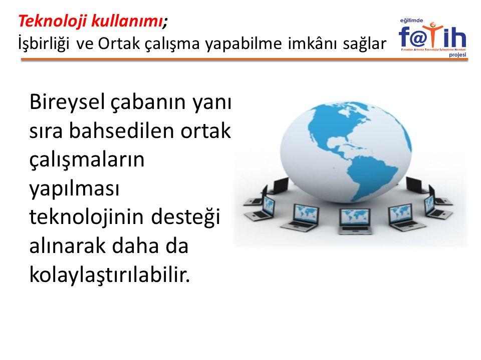 Teknoloji kullanımı; İşbirliği ve Ortak çalışma yapabilme imkânı sağlar