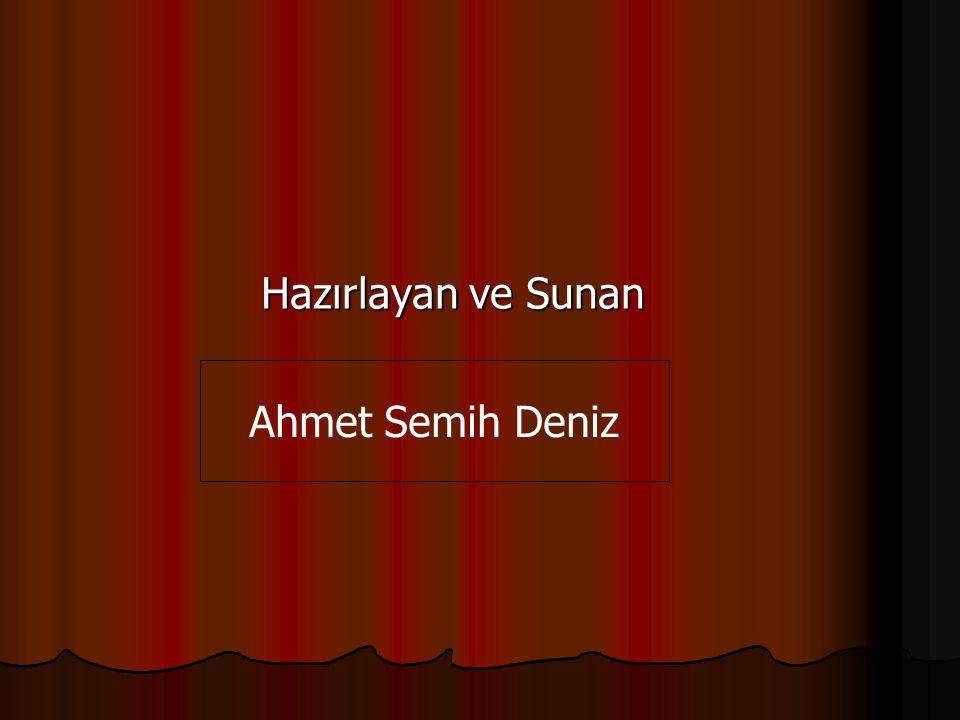 Hazırlayan ve Sunan Ahmet Semih Deniz