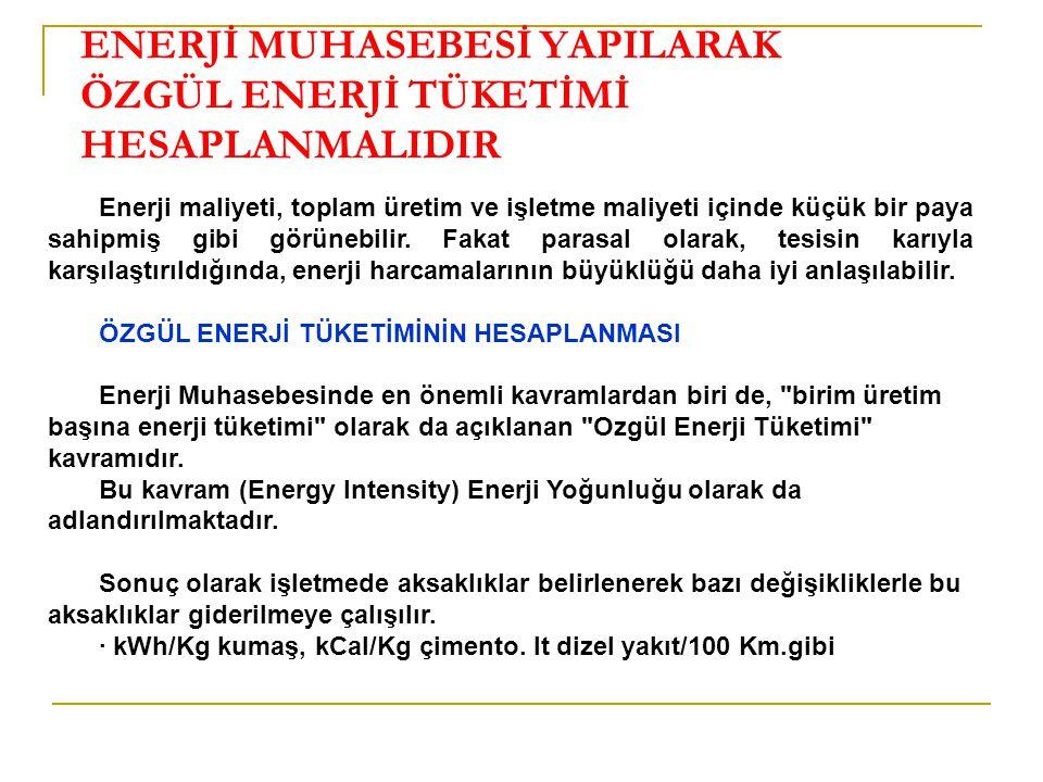 ENERJİ MUHASEBESİ YAPILARAK ÖZGÜL ENERJİ TÜKETİMİ HESAPLANMALIDIR