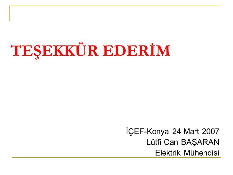TEŞEKKÜR EDERİM İÇEF-Konya 24 Mart 2007 Lütfi Can BAŞARAN