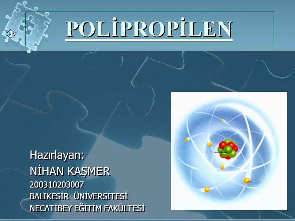 POLİPROPİLEN Hazırlayan: NİHAN KAŞMER 200310203007