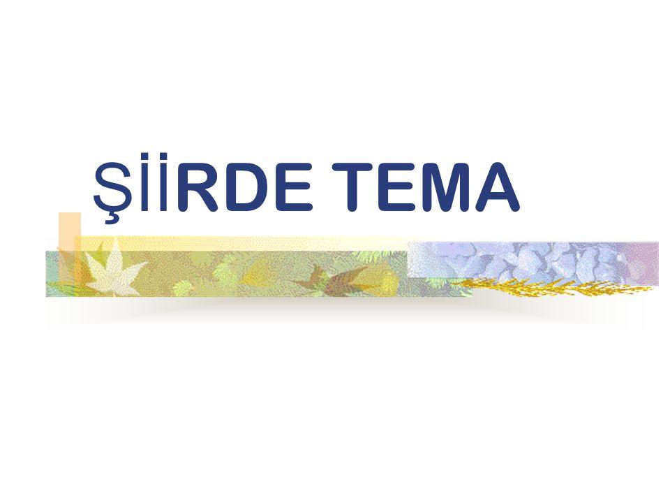 ŞİİRDE TEMA