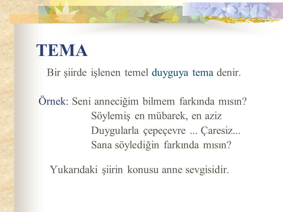 TEMA Bir şiirde işlenen temel duyguya tema denir.