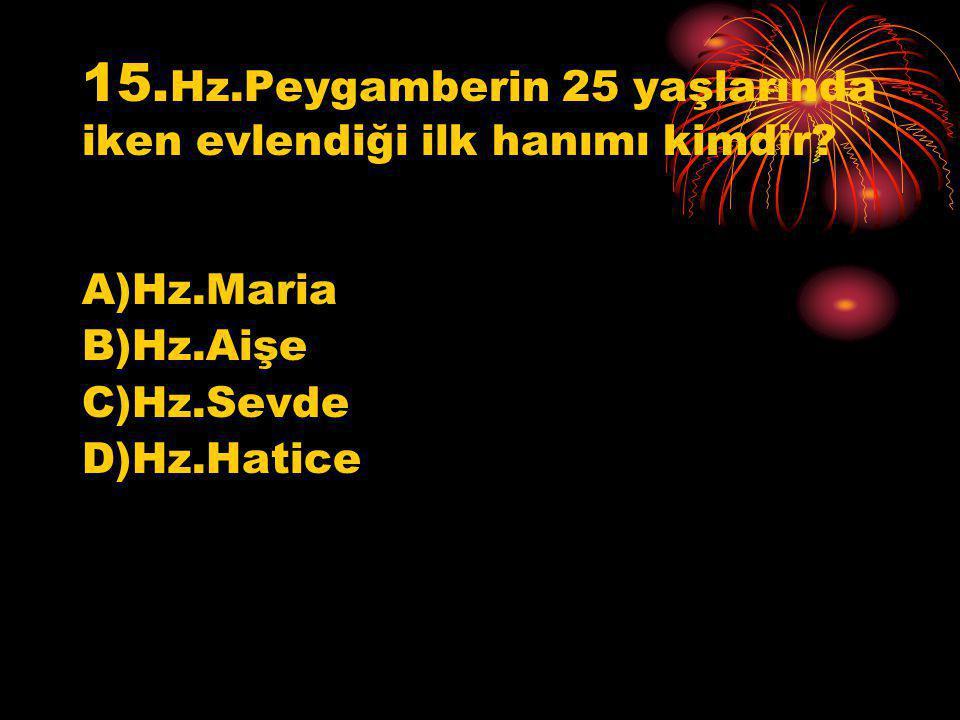 15.Hz.Peygamberin 25 yaşlarında iken evlendiği ilk hanımı kimdir