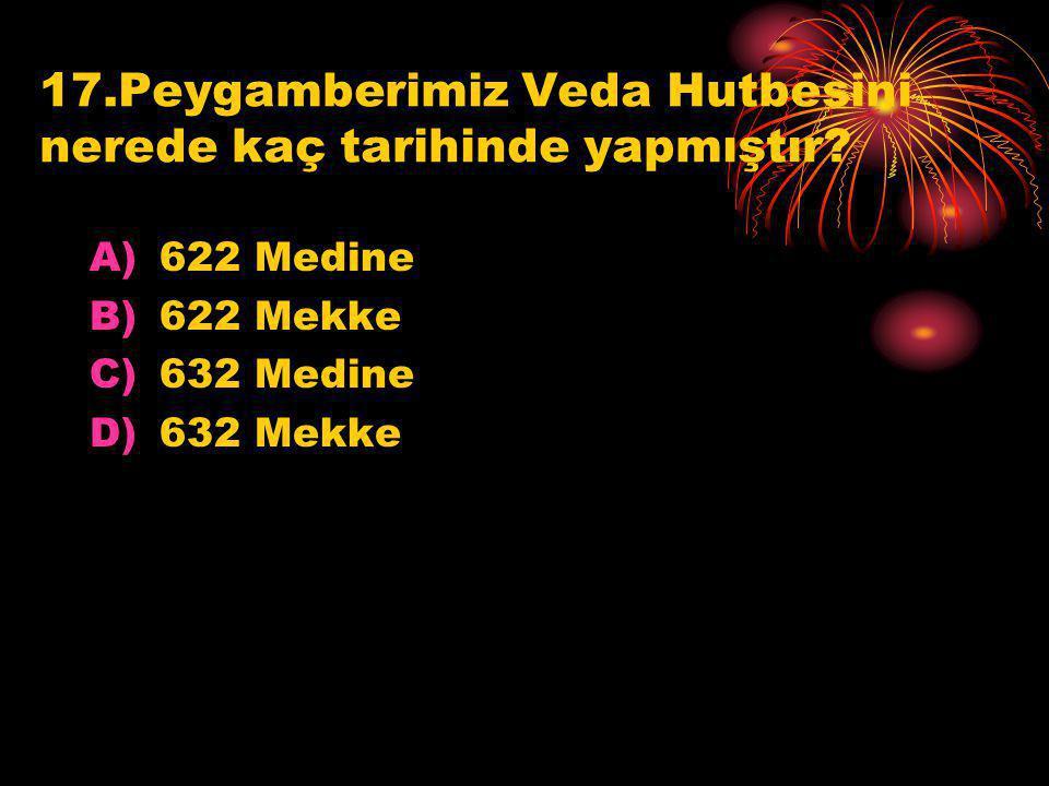 17.Peygamberimiz Veda Hutbesini nerede kaç tarihinde yapmıştır