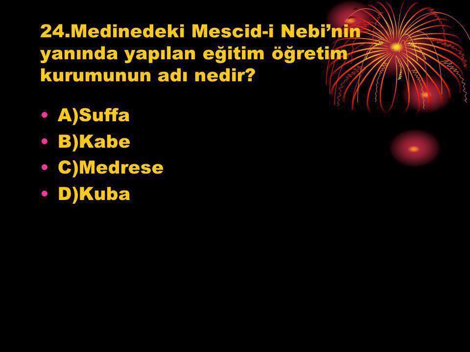 24.Medinedeki Mescid-i Nebi'nin yanında yapılan eğitim öğretim kurumunun adı nedir