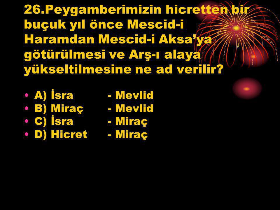26.Peygamberimizin hicretten bir buçuk yıl önce Mescid-i Haramdan Mescid-i Aksa'ya götürülmesi ve Arş-ı alaya yükseltilmesine ne ad verilir