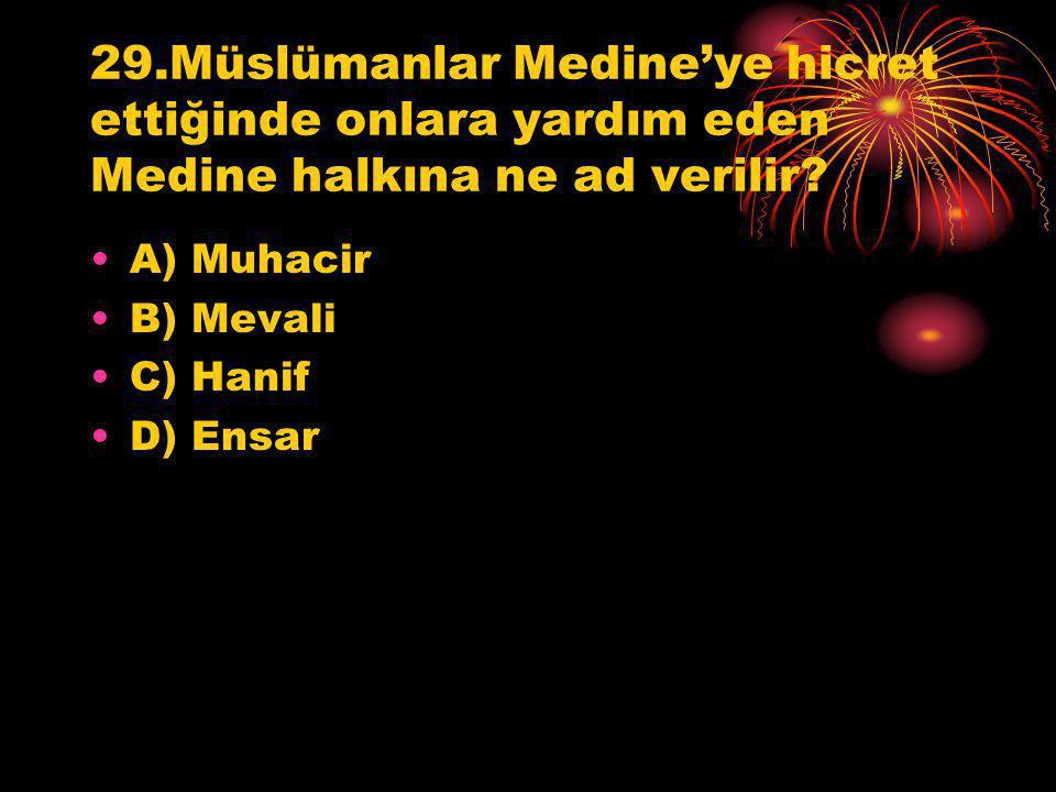 29.Müslümanlar Medine'ye hicret ettiğinde onlara yardım eden Medine halkına ne ad verilir