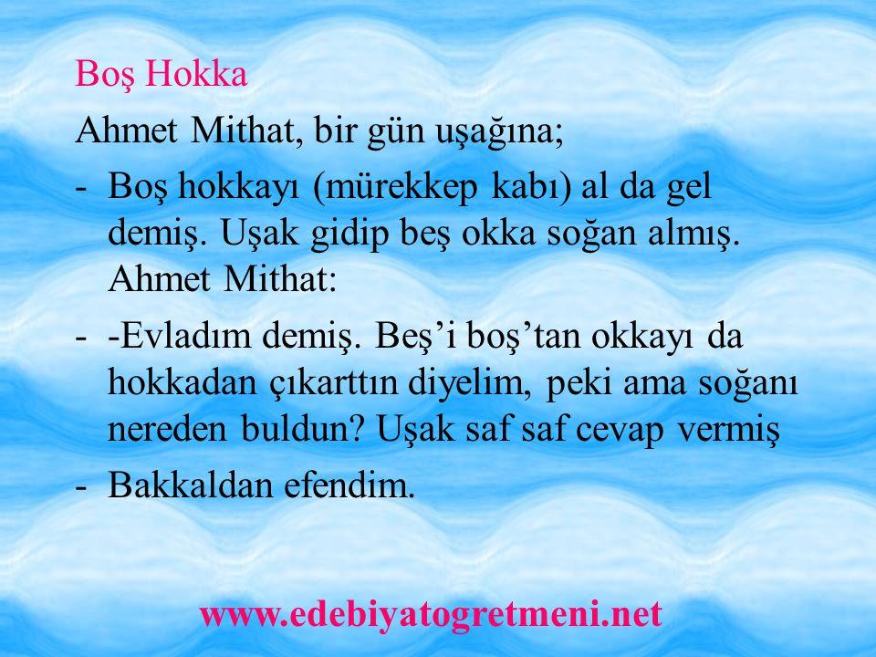 Boş Hokka Ahmet Mithat, bir gün uşağına; Boş hokkayı (mürekkep kabı) al da gel demiş. Uşak gidip beş okka soğan almış. Ahmet Mithat: