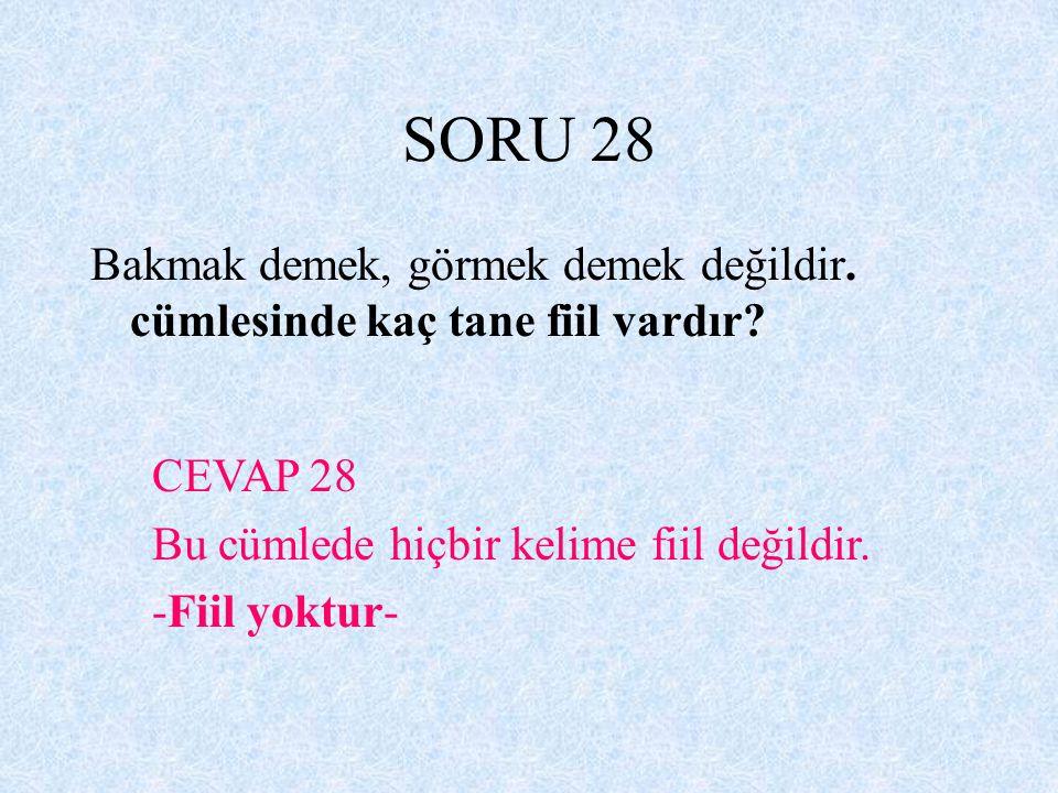SORU 28 Bakmak demek, görmek demek değildir. cümlesinde kaç tane fiil vardır CEVAP 28. Bu cümlede hiçbir kelime fiil değildir.