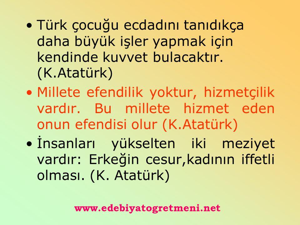 Türk çocuğu ecdadını tanıdıkça daha büyük işler yapmak için kendinde kuvvet bulacaktır. (K.Atatürk)
