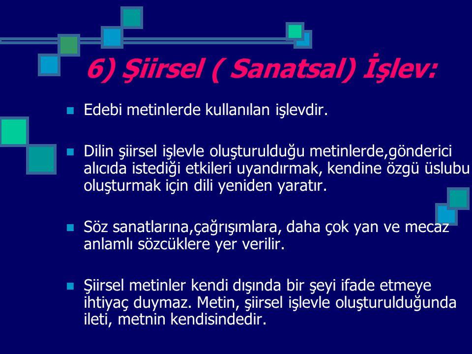 6) Şiirsel ( Sanatsal) İşlev: