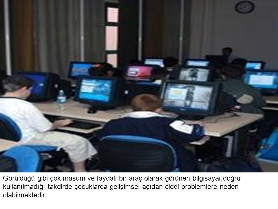 Görüldüğü gibi çok masum ve faydalı bir araç olarak görünen bilgisayar,doğru kullanılmadığı takdirde çocuklarda gelişimsel açıdan ciddi problemlere neden olabilmektedir.
