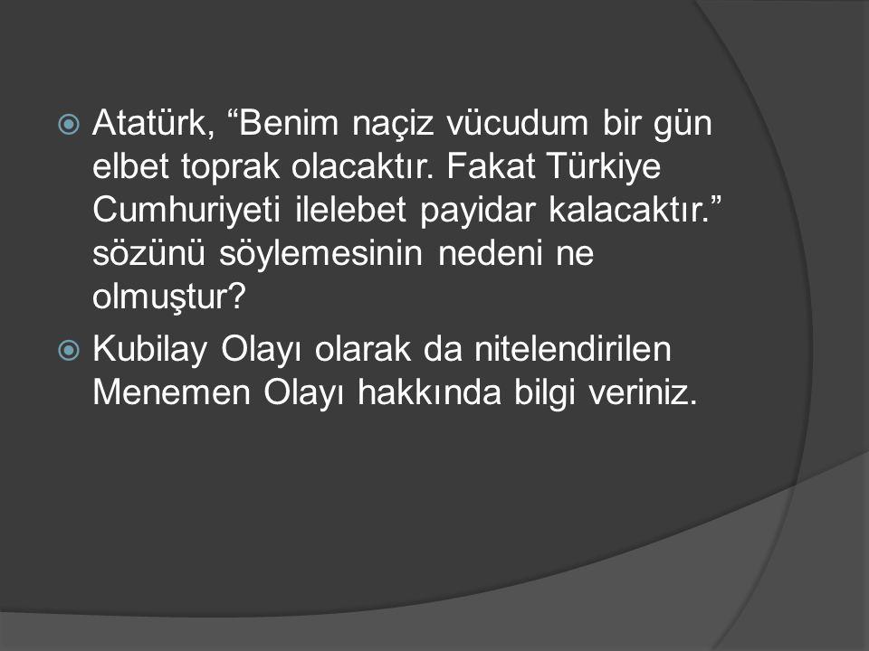 Atatürk, Benim naçiz vücudum bir gün elbet toprak olacaktır