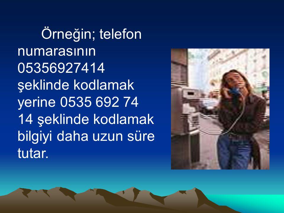 Örneğin; telefon numarasının 05356927414 şeklinde kodlamak yerine 0535 692 74 14 şeklinde kodlamak bilgiyi daha uzun süre tutar.