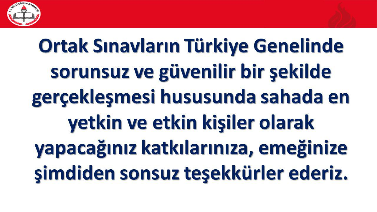 Ortak Sınavların Türkiye Genelinde sorunsuz ve güvenilir bir şekilde gerçekleşmesi hususunda sahada en yetkin ve etkin kişiler olarak yapacağınız katkılarınıza, emeğinize şimdiden sonsuz teşekkürler ederiz.