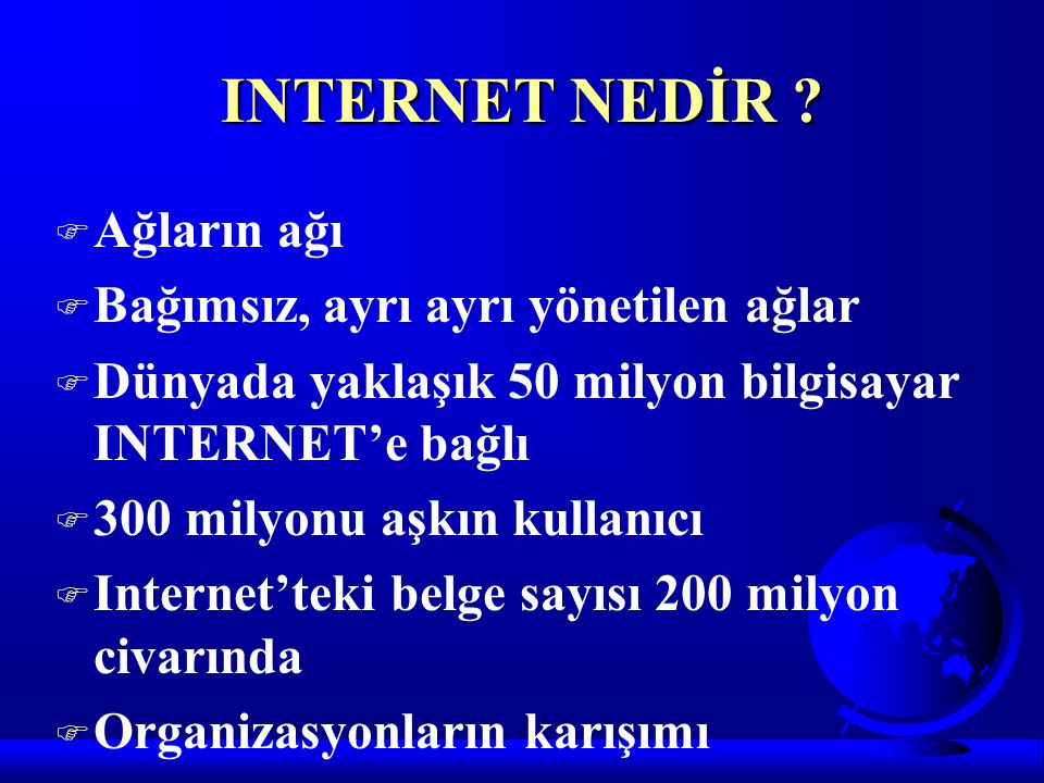 INTERNET NEDİR Ağların ağı Bağımsız, ayrı ayrı yönetilen ağlar