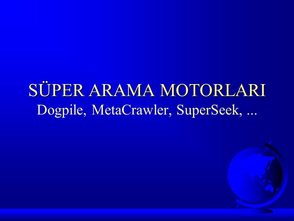 SÜPER ARAMA MOTORLARI Dogpile, MetaCrawler, SuperSeek, ...