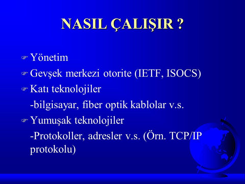 NASIL ÇALIŞIR Yönetim Gevşek merkezi otorite (IETF, ISOCS)