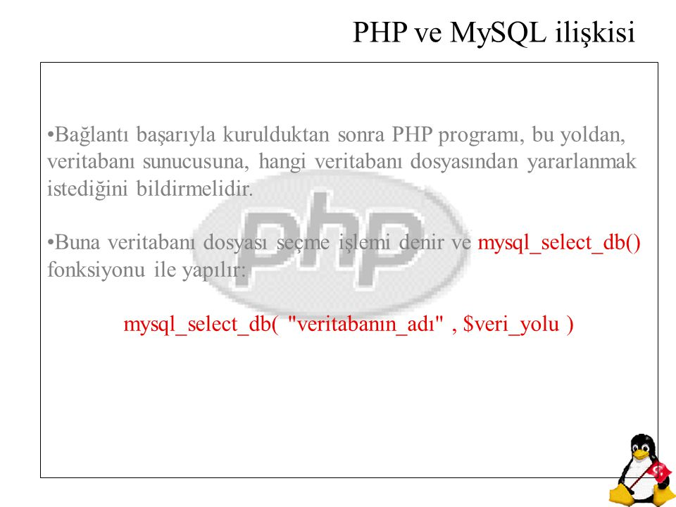 mysql_select_db( veritabanın_adı , $veri_yolu )