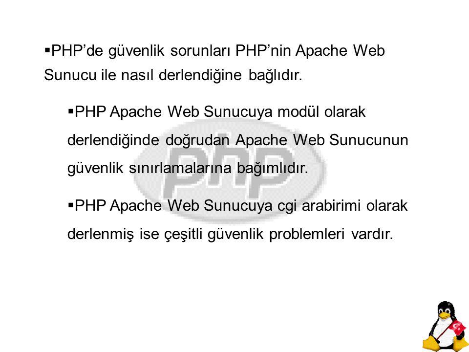 PHP'de güvenlik sorunları PHP'nin Apache Web Sunucu ile nasıl derlendiğine bağlıdır.