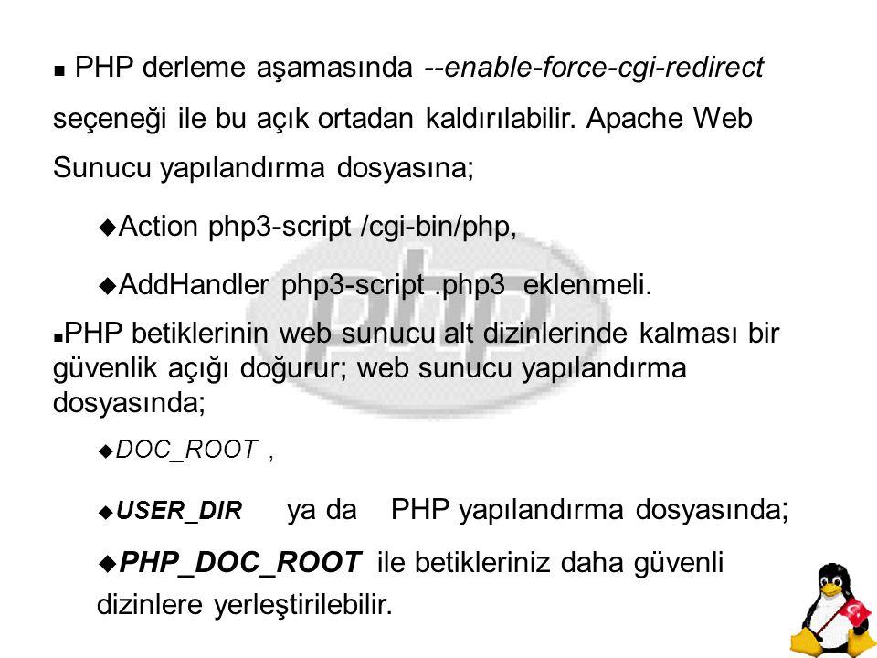 PHP derleme aşamasında --enable-force-cgi-redirect seçeneği ile bu açık ortadan kaldırılabilir. Apache Web Sunucu yapılandırma dosyasına;