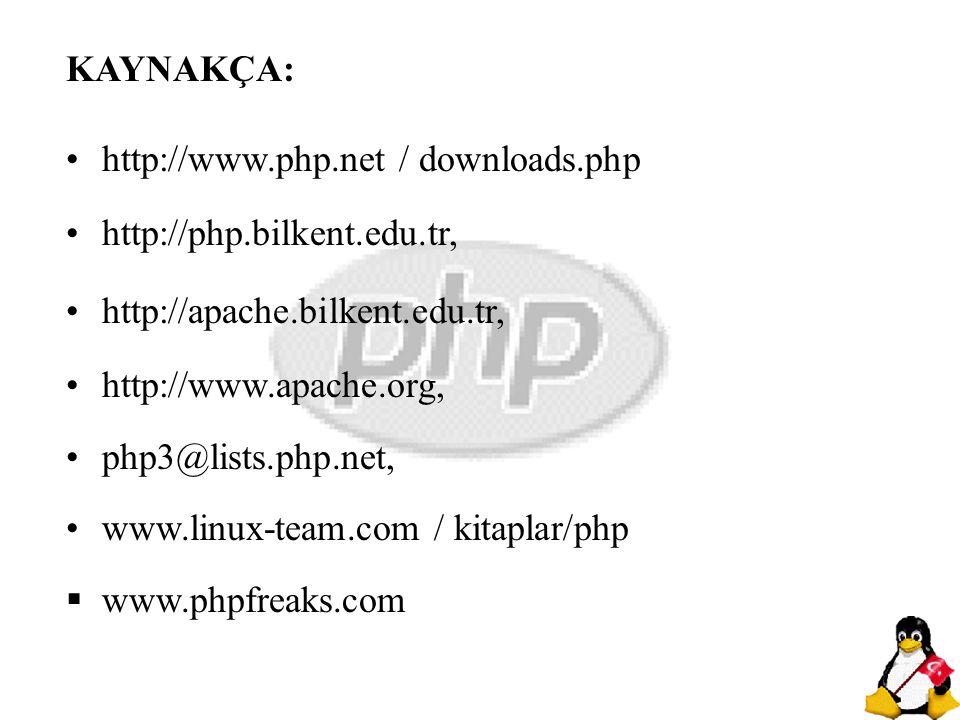 KAYNAKÇA: http://www.php.net / downloads.php. http://php.bilkent.edu.tr, http://apache.bilkent.edu.tr,