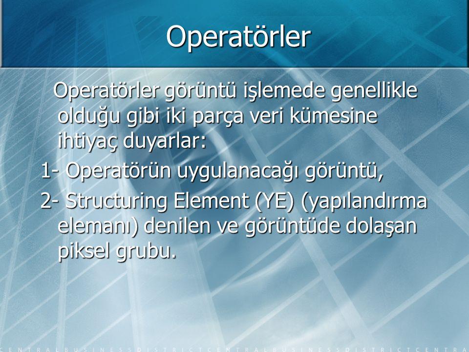Operatörler Operatörler görüntü işlemede genellikle olduğu gibi iki parça veri kümesine ihtiyaç duyarlar: